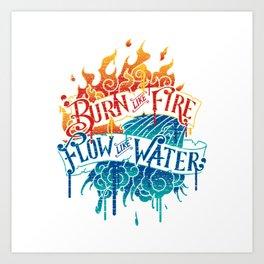 Burn Like Fire Flow Like Water Art Print