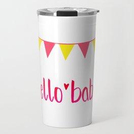 Hello Baby! It's your Birth-Day. Travel Mug