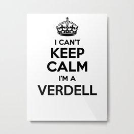 I cant keep calm I am a VERDELL Metal Print