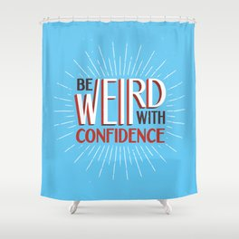 Be Weird With Confidence Shower Curtain