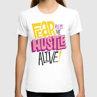 lv T-shirts featuring Fear keeps the Hustle Alive by Chris Piascik