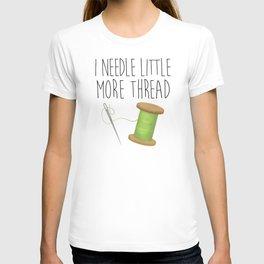 I Needle Little More Thread T-shirt