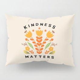 kindness matters Pillow Sham