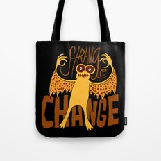 Strange Change Tote Bag