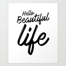 Hello Beautiful Life Art Print