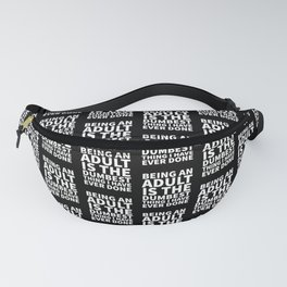 Being an Adult is the Dumbest Thing I have Ever Done (Black & White) Fanny Pack