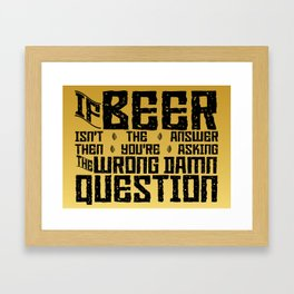 If Beer Isn't the Answer Framed Art Print