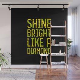 Shine Bright Like a Diamond   Inspirational quote Wall Mural