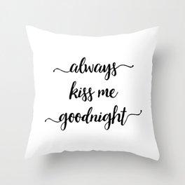 Black Always Kiss Me Goodnight Throw Pillow