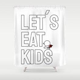 Lets Eat Kids Commas Saves Lives Shower Curtain