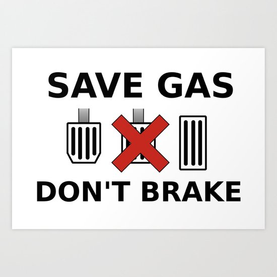 Save Gas, Don't Brake Art Print