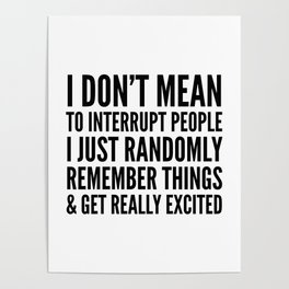 I DON'T MEAN TO INTERRUPT PEOPLE Poster