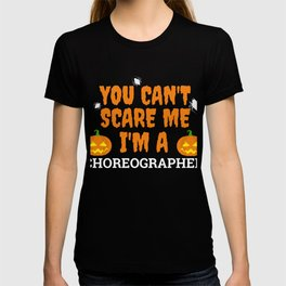 Can't scare me  I'm a choreographer Halloween T-shirt