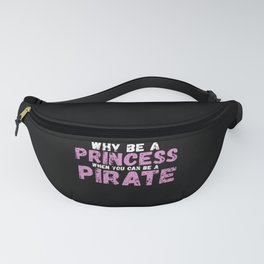 Why Be A Princess When You Can Be A Pirate Fanny Pack