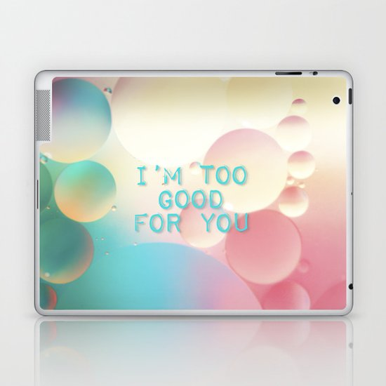 I'm too good for you Laptop & iPad Skin