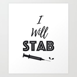 I Will Stab You Funny Nurse Gifts Art Print