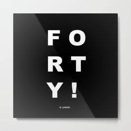 Forty! Metal Print