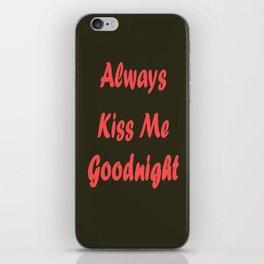 Always Kiss Me Goodnight iPhone Skin