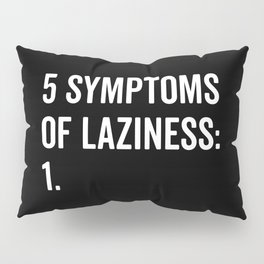 Symptoms Of Laziness Funny Quote Pillow Sham