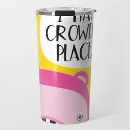 I hate crowded places! Travel Mug