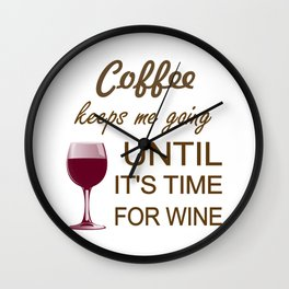 Coffee Keeps Me Going Until It's Time For Wine Wall Clock
