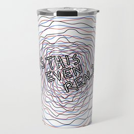 Is This Even Real? Travel Mug
