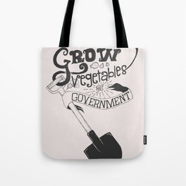 Grow Vegetables Not Government Tote Bag