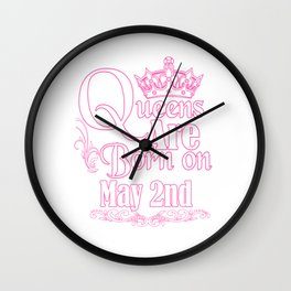 Queens Are Born On May 2nd Funny Birthday T-Shirt Wall Clock