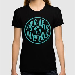 See the World   Travel Quote Calligraphy Globe Teal T-shirt