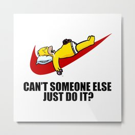 can't someone else just do it Metal Print