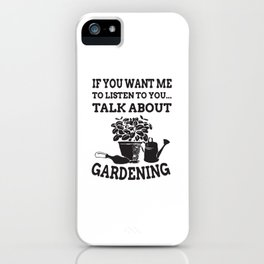 If You Want To Listen To You Talk About Gardening iPhone Case
