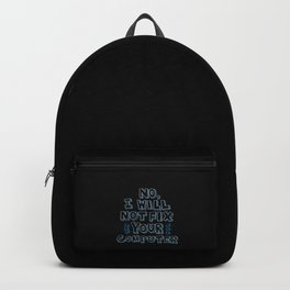 No, I Will Not Fix Your Computer! - Gift Backpack