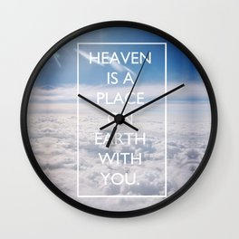 Heaven is a place on Earth with you Wall Clock