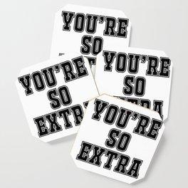 You're so extra Coaster