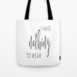 I Have Nothing to Wear, Gift for Girls, Funny Quote, Home Decor, Girls Room Decor Tote Bag
