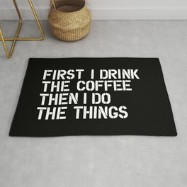 First I Drink the Coffee Then I Do The Things black and white bedroom poster home wall decor canvas Rug