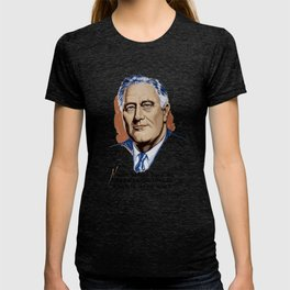 President Franklin Roosevelt and Quote T-shirt