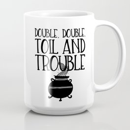 Double, Double, Toil and Trouble (Black and White) Coffee Mug