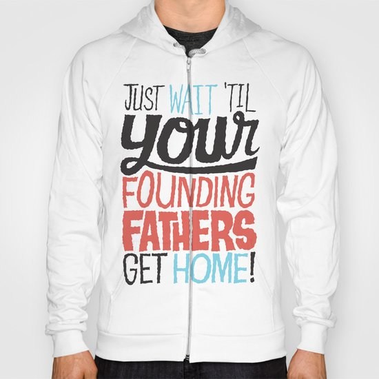 Just wait 'til your founding fathers get home! Hoody