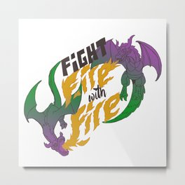 Fight fire with fire (Other Color Ver.) Metal Print