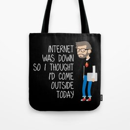 Internet Was Down So I Thought I'd Come Outside Today Tote Bag