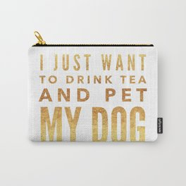 I Just Want to Drink Tea and Pet My Dog in Gold Horizontal Carry-All Pouch