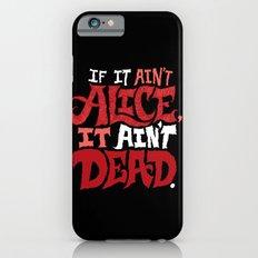 If it ain't Alice, it ain't dead. iPhone 6s Slim Case