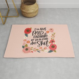 Pretty Swe*ry: I'm Not Paid Enough to Deal with this Shit Rug