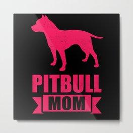 Pitbull Mom Pit Bull Terrier Dog Owner Metal Print