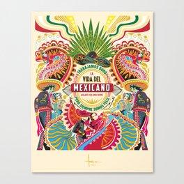 La Vida del MEXICANO Canvas Print