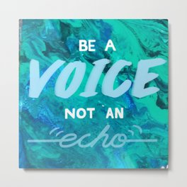 Be a voice Metal Print