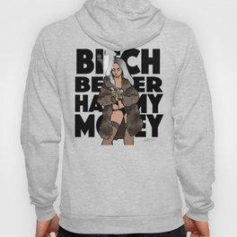 Bitch better have my money Hoody