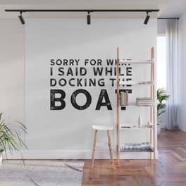 Sorry For What I Said While Docking The Boat Wall Mural
