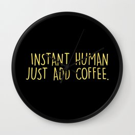 Instant human just add coffee Wall Clock